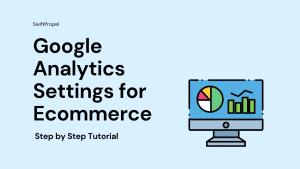 Google Analytics Settings for Ecommerce